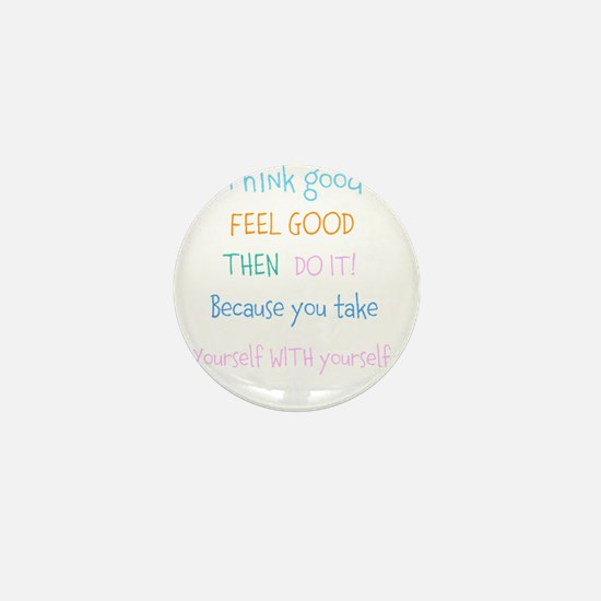 Think good, Feel good Quote Mini Button