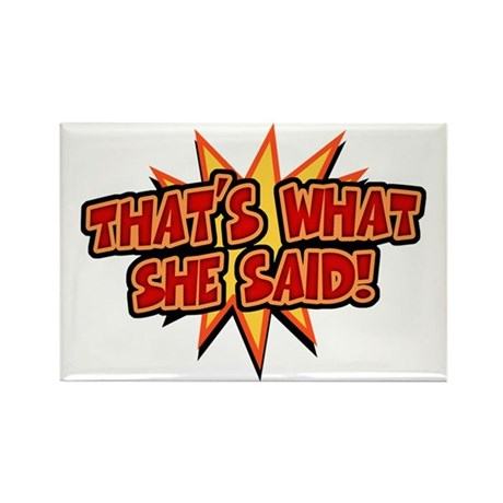 what-she-said-T Rectangle Magnet