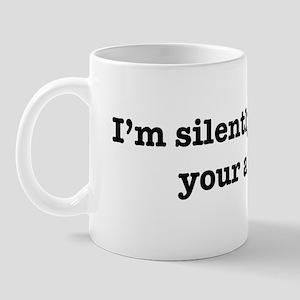 I'm silently mocking your accent.  Mug