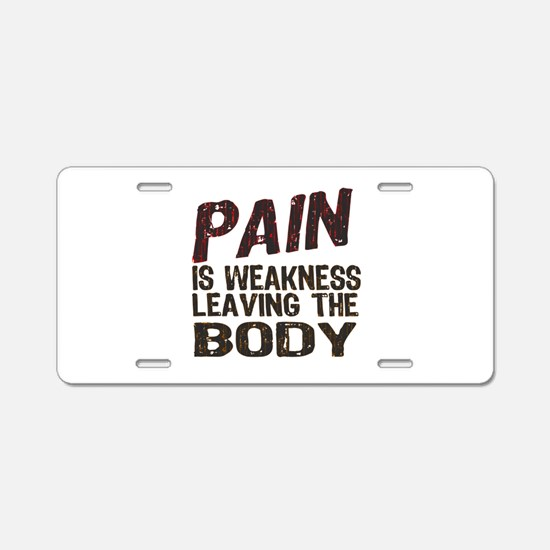 Pain is Weakness Aluminum License Plate