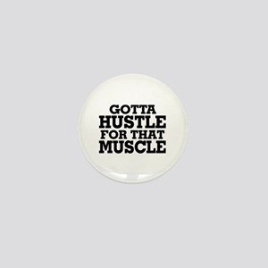 Gotta Hustle For That Muscle Black Mini Button