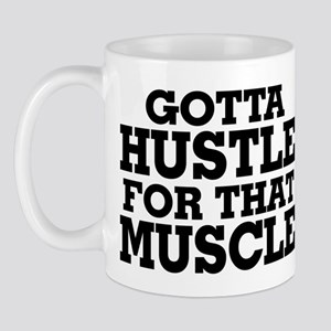 Gotta Hustle For That Muscle Black Mug