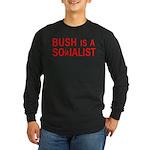 Bush = Socialist Long Sleeve Dark T-Shirt