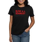 Bush = Socialist Women's Dark T-Shirt