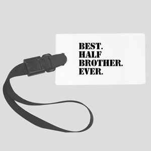 Best Half Brother Ever Large Luggage Tag