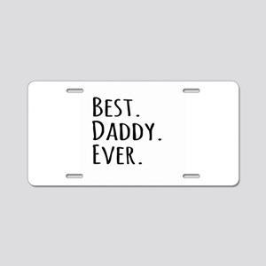 Best Daddy Ever Aluminum License Plate