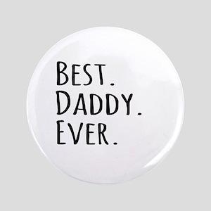 "Best Daddy Ever 3.5"" Button"