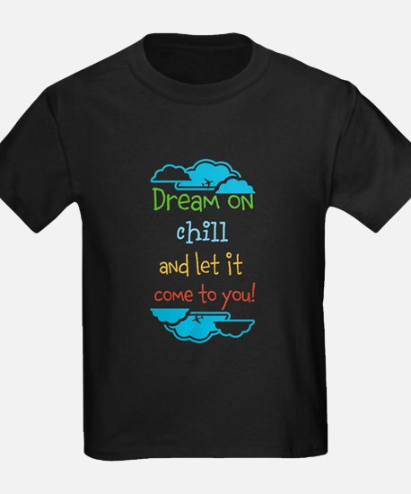 Dream on, chill quote T-Shirt