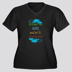 Dream on, chill quote Plus Size T-Shirt