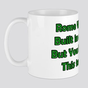 Rome Wasn't Built in a Day But This? Te Mug
