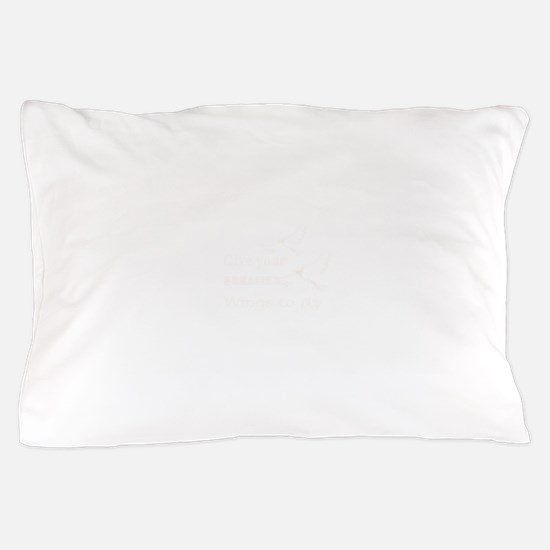 Give your dreams wings Pillow Case