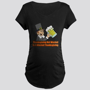 Thanksgiving Not Wasted Maternity T-Shirt