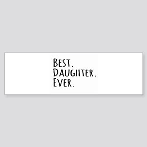 Best Daughter Ever Bumper Sticker