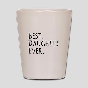 Best Daughter Ever Shot Glass