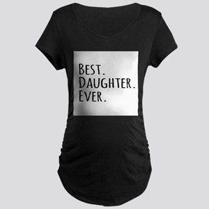 Best Daughter Ever Maternity T-Shirt