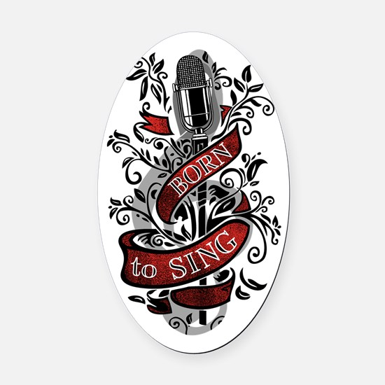 Born To Sing Oval Car Magnet