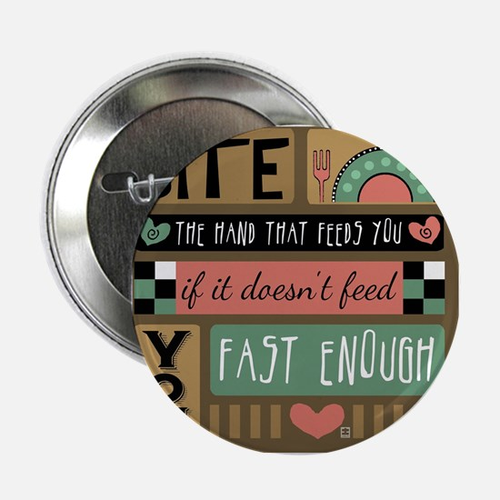 """Bite the Hand that Feeds You 2.25"""" Button"""