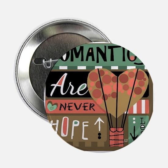 "Romantics Are Never Hopeless 2.25"" Button"