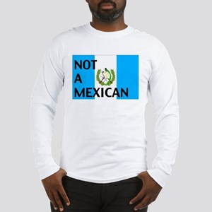 guatemala not a mexican Long Sleeve T-Shirt