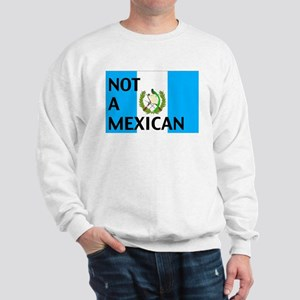 guatemala not a mexican Sweatshirt