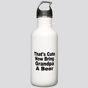 Thats Cute. Now Bring Grandpa a Beer Water Bottle