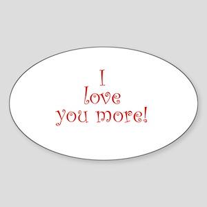 I love you more! Oval Sticker