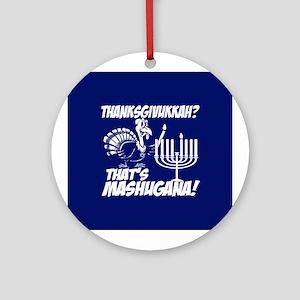 Thanksgivukkah Thats Mashugana Ornament (Round)