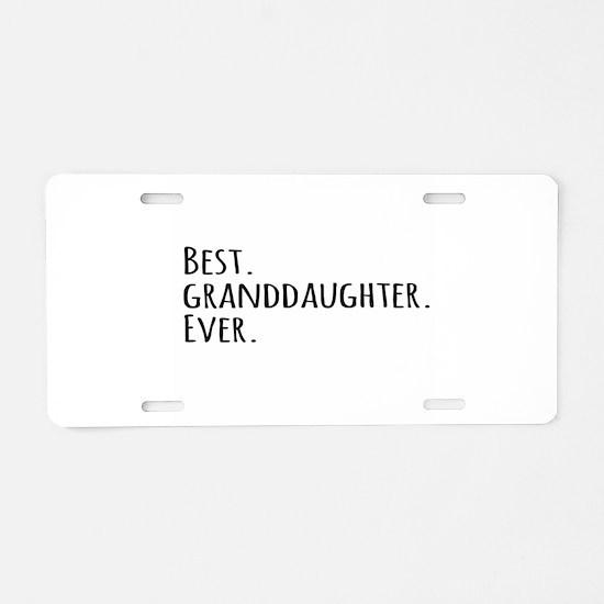 Best Granddaughter Ever Aluminum License Plate