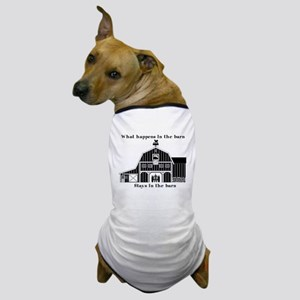 What happens in the barn Dog T-Shirt