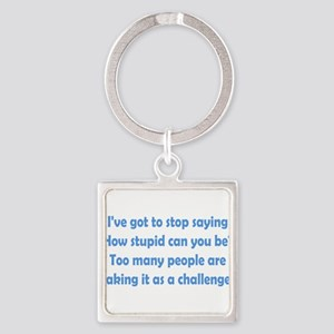 How Stupid Can You Be? Square Keychain