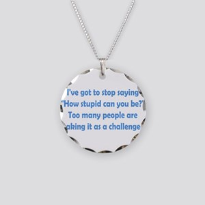 How Stupid Can You Be? Necklace Circle Charm