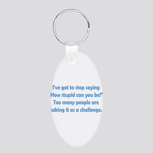 How Stupid Can You Be? Aluminum Oval Keychain
