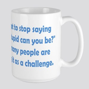 How Stupid Can You Be? Large Mug