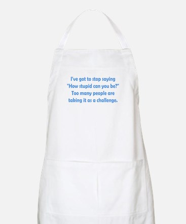 How Stupid Can You Be? Apron