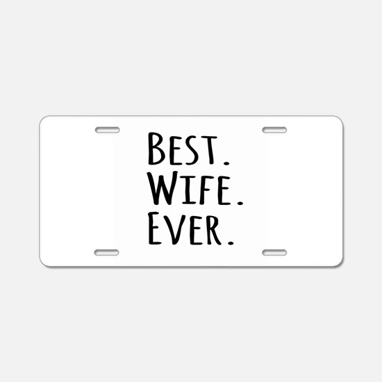 Best Wife Ever Aluminum License Plate