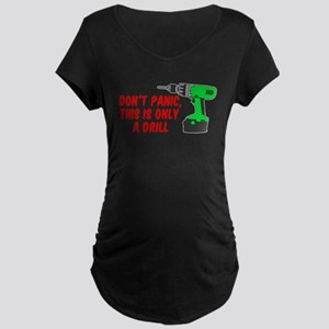 Dont Panic Only A Drill Maternity T-Shirt
