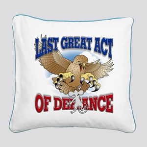 Last Great Act of Defiance Square Canvas Pillow