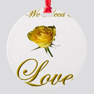 t-allweneedis_love_yellow_rose-3 Round Ornament