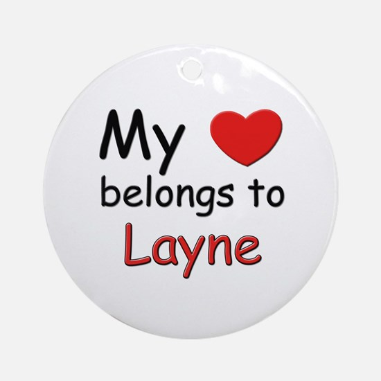 My heart belongs to layne Ornament (Round)