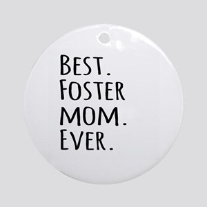 Best Foster Mom Ever Ornament (Round)