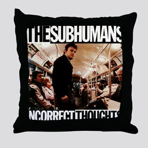 The SubHumans - Incorrect Thoughts Throw Pillow