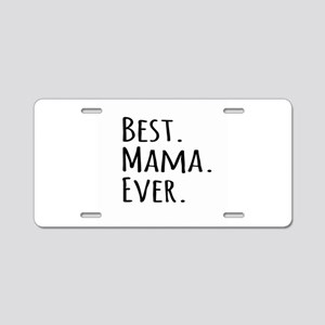 Best Mama Ever Aluminum License Plate
