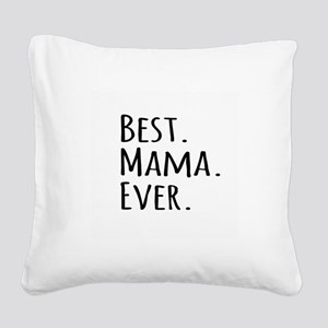 Best Mama Ever Square Canvas Pillow