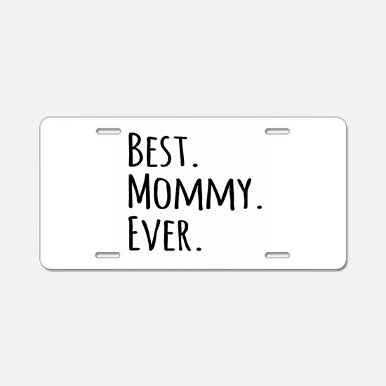 Best Mommy Ever Aluminum License Plate