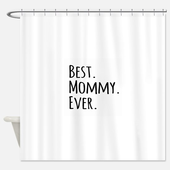 Best Mommy Ever Shower Curtain