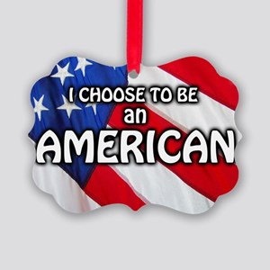 I Choose To Be An American Picture Ornament