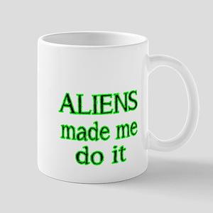 ALIENS MADE ME DO IT Mugs