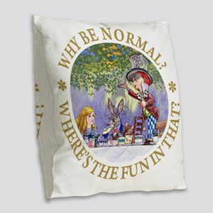 ALICE WHY BE NORMAL_gold copy Burlap Throw Pillow