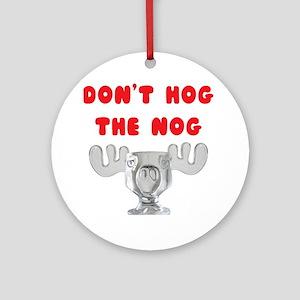 Dont Hog The Nog Ornament (Round)