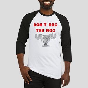 Dont Hog The Nog Baseball Jersey